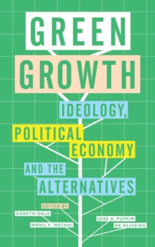 Green Growth : Ideology, Political Economy and the Alternatives, Paperback Book