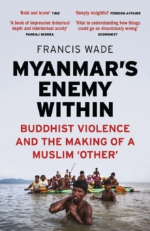 Myanmar's Enemy Within : Buddhist Violence and the Making of a Muslim 'Other', Paperback Book