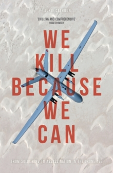 We Kill Because We Can : From Soldiering to Assassination in the Drone Age, Paperback Book