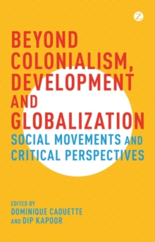 Beyond Colonialism, Development and Globalization : Social Movements and Critical Perspectives, Paperback / softback Book