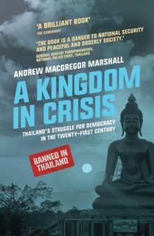 A Kingdom in Crisis : Thailand's Struggle for Democracy in the Twenty-First Century, Paperback / softback Book