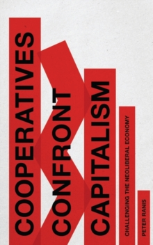 Co-Operatives Confront Capitalism : Challenging the Neo-Liberal Economy, Hardback Book