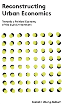 Reconstructing Urban Economics : Towards a Political Economy of the Built Environment, Hardback Book