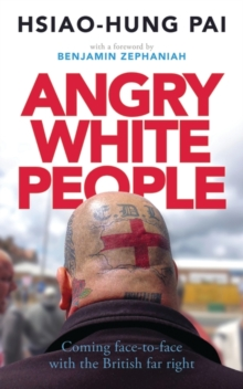 Angry White People : Coming Face-to-Face with the British Far Right, Paperback Book