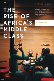 The Rise of Africa's Middle Class : Myths, Realities and Critical Engagements, Paperback / softback Book