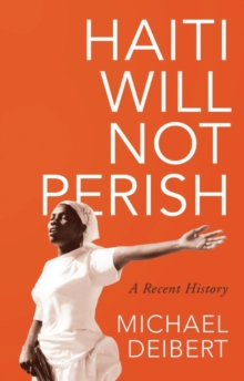 Haiti Will Not Perish : A Recent History, Paperback Book