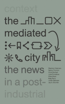 The Mediated City : The News in a Post-Industrial Context, Paperback Book