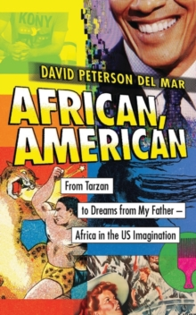 African, American : From Tarzan to Dreams from My Father - Africa in the Us Imagination, Paperback Book