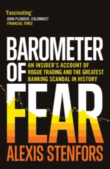 Barometer of Fear : An Insider's Account of Rogue Trading and the Greatest Banking Scandal in History, Paperback Book