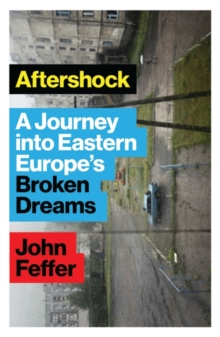 Aftershock : A Journey into Eastern Europe's Broken Dreams, Paperback Book