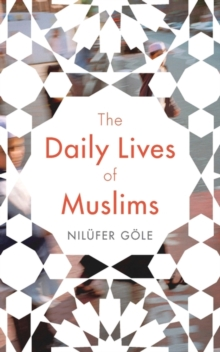 The Daily Lives of Muslims : Islam and Public Confrontation in Contemporary Europe, Paperback / softback Book