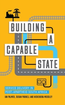Building a Capable State : Service Delivery in Post-Apartheid South Africa, Paperback Book