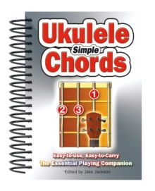 Simple Ukulele Chords : Easy-To-Use, Easy-to-Carry, the Essential Playing Companion, Spiral bound Book