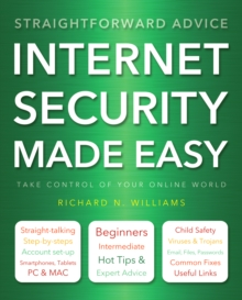 Internet Security Made Easy : Take Control of Your Online World, Paperback Book