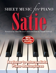 Erik Satie: Sheet Music for Piano : From Beginner to Intermediate; Over 25 Masterpieces, Spiral bound Book