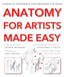 Anatomy for Artists Made Easy : Essential reference for drawing the body, Paperback / softback Book