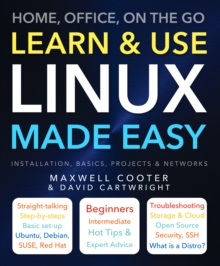 Learn & Use Linux Made Easy : Home, Office, On the Go, Paperback / softback Book