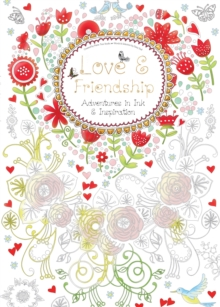 Love & Friendship (Colouring Book) : Adventures in Ink and Inspiration, Paperback / softback Book