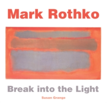 Mark Rothko : Break into the Light, Hardback Book