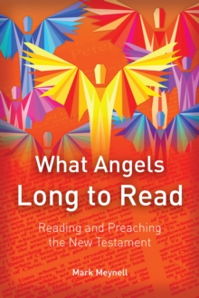 What Angels Long to Read : Reading and Preaching the New