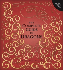 The Complete Guide to Dragons : The Ultimate Illustrated Compendium, Hardback Book