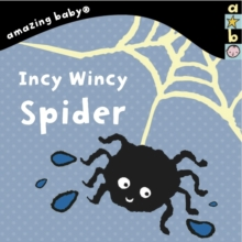 Incy Wincy Spider : Amazing Baby, Board book Book