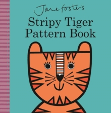 Jane Foster's Stripy Tiger Pattern Book, Hardback Book