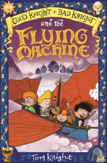 Good Knight, Bad Knight and the Flying Machine, Paperback / softback Book