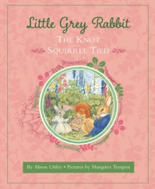 Little Grey Rabbit: The Knot Squirrel Tied, Hardback Book