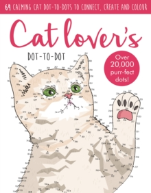 Dot-To-Dot Cute Cats : 64 Calming Cat Dot-to-Dots to Create, Colour and Relax, Paperback Book