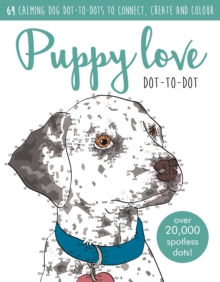 Puppy Love Dot-to-Dot Book : Over 20,000 Paw-Fect Dots!, Paperback Book