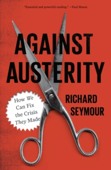 Against Austerity : How we Can Fix the Crisis they Made, PDF eBook