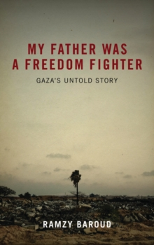 My Father Was a Freedom Fighter : Gaza's Untold Story, EPUB eBook