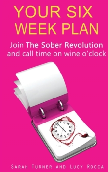Your Six Week Plan : Join The Sober Revolution and Call Time on Wine o'clock, Paperback Book