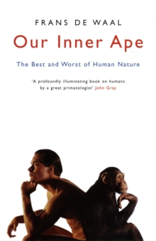 Our Inner Ape : The Best And Worst Of Human Nature, EPUB eBook