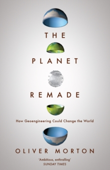 The Planet Remade : How Geoengineering Could Change the World, Paperback Book