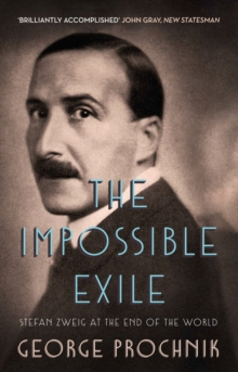 The Impossible Exile : Stefan Zweig at the End of the World, Paperback Book