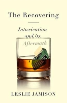 The Recovering : Intoxication and its Aftermath, Hardback Book