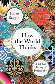 How the World Thinks : A Global History of Philosophy, Hardback Book