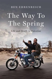 The Way to the Spring : Life and Death in Palestine, Paperback Book