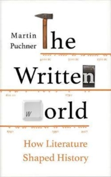 The Written World : How Literature Shaped History, Hardback Book