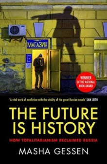 The Future is History : How Totalitarianism Reclaimed Russia, Paperback / softback Book