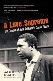 A Love Supreme : The Creation Of John Coltrane's Classic Album, Paperback / softback Book