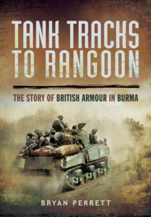 Tank Tracks to Rangoon : The Story of British Armour in Burma, Paperback / softback Book