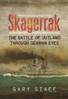 Skagerrak : The Battle of Jutland Through German Eyes, Hardback Book