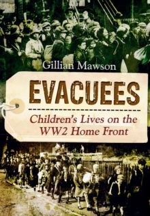 Evacuees : Children's Lives on the World War 2 Home Front, Hardback Book