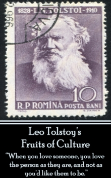 "Leo Tolstoy - Fruits of Culture, A Comedy in Four Acts : ""When you love someone, you love the person as they are, and not as you'd like them to be."", EPUB eBook"