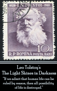 "Leo Tolstoy - The Light Shines in Darkness : ""If we admit that human life can be ruled by reason, then all possibility of life is destroyed."", EPUB eBook"