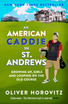 An American Caddie in St. Andrews : Growing Up, Girls and Looping on the Old Course, EPUB eBook