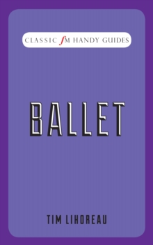 Ballet (Classic FM Handy Guides), Hardback Book